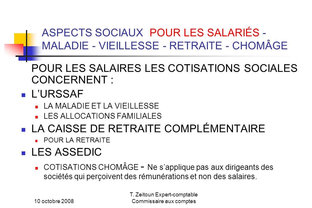 10 octobre 2008 T. Zeitoun Expert-comptable Commissaire aux comptes ASPECTS SOCIAUX POUR LES SALARIÉS - MALADIE - VIEILLESSE - RETRAITE - CHOMÂGE POUR