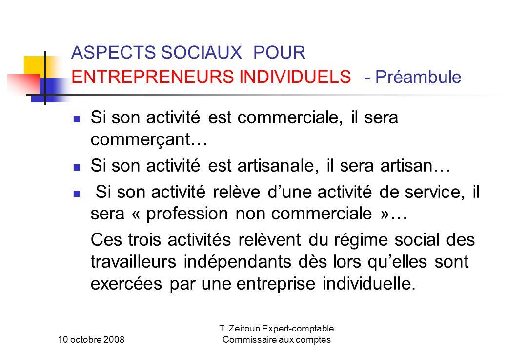 10 octobre 2008 T. Zeitoun Expert-comptable Commissaire aux comptes ASPECTS SOCIAUX POUR ENTREPRENEURS INDIVIDUELS - Préambule Si son activité est com