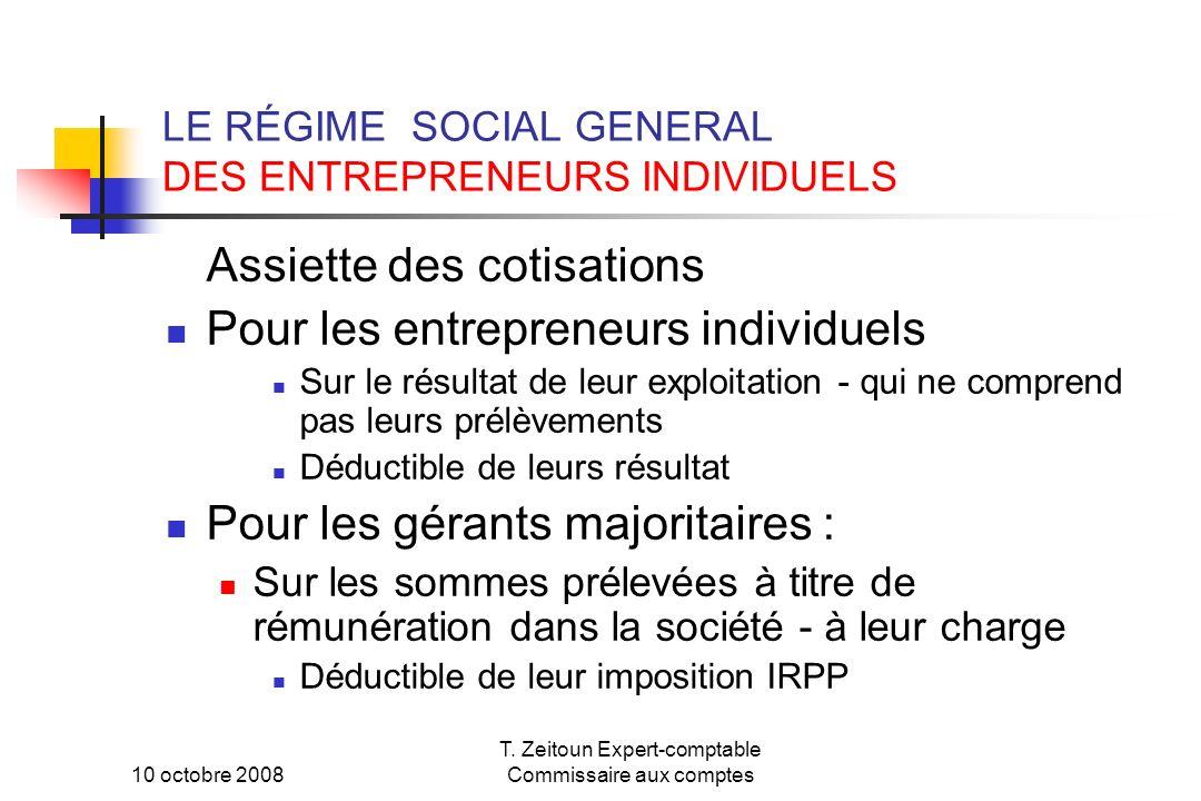 10 octobre 2008 T. Zeitoun Expert-comptable Commissaire aux comptes LE RÉGIME SOCIAL GENERAL DES ENTREPRENEURS INDIVIDUELS Assiette des cotisations Po