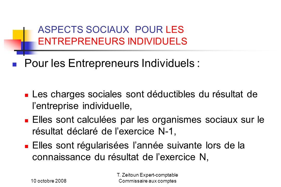 10 octobre 2008 T. Zeitoun Expert-comptable Commissaire aux comptes ASPECTS SOCIAUX POUR LES ENTREPRENEURS INDIVIDUELS Pour les Entrepreneurs Individu