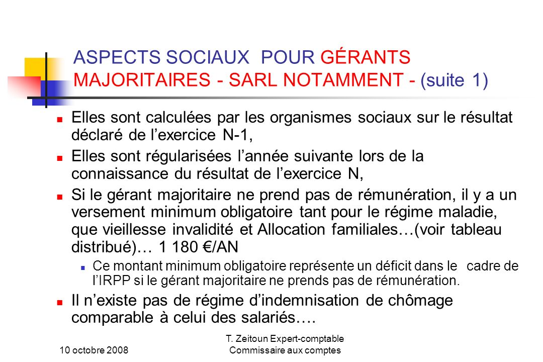 10 octobre 2008 T. Zeitoun Expert-comptable Commissaire aux comptes ASPECTS SOCIAUX POUR GÉRANTS MAJORITAIRES - SARL NOTAMMENT - (suite 1) Elles sont