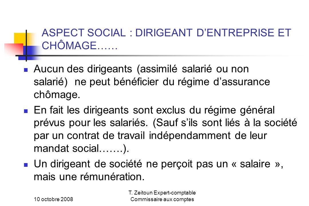 10 octobre 2008 T. Zeitoun Expert-comptable Commissaire aux comptes ASPECT SOCIAL : DIRIGEANT DENTREPRISE ET CHÔMAGE…… Aucun des dirigeants (assimilé