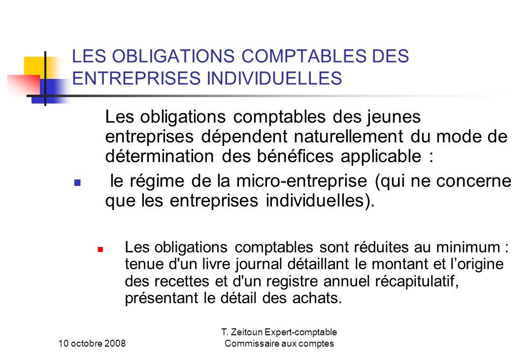 10 octobre 2008 T. Zeitoun Expert-comptable Commissaire aux comptes LES OBLIGATIONS COMPTABLES DES ENTREPRISES INDIVIDUELLES Les obligations comptable
