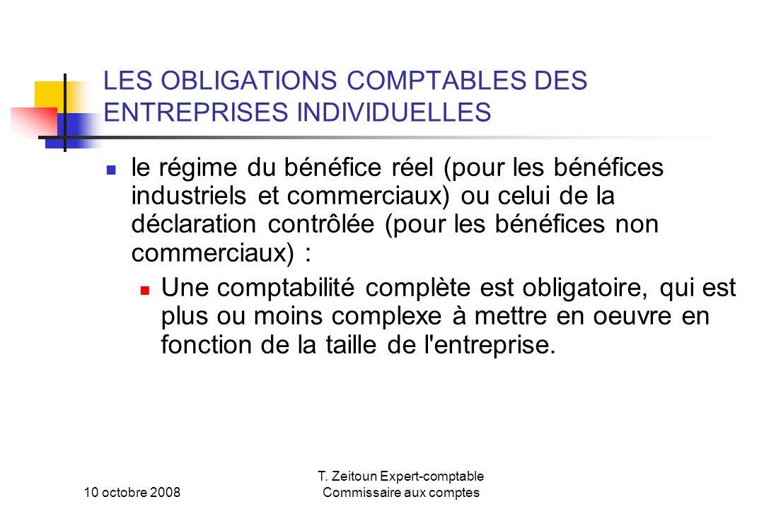 10 octobre 2008 T. Zeitoun Expert-comptable Commissaire aux comptes LES OBLIGATIONS COMPTABLES DES ENTREPRISES INDIVIDUELLES le régime du bénéfice rée