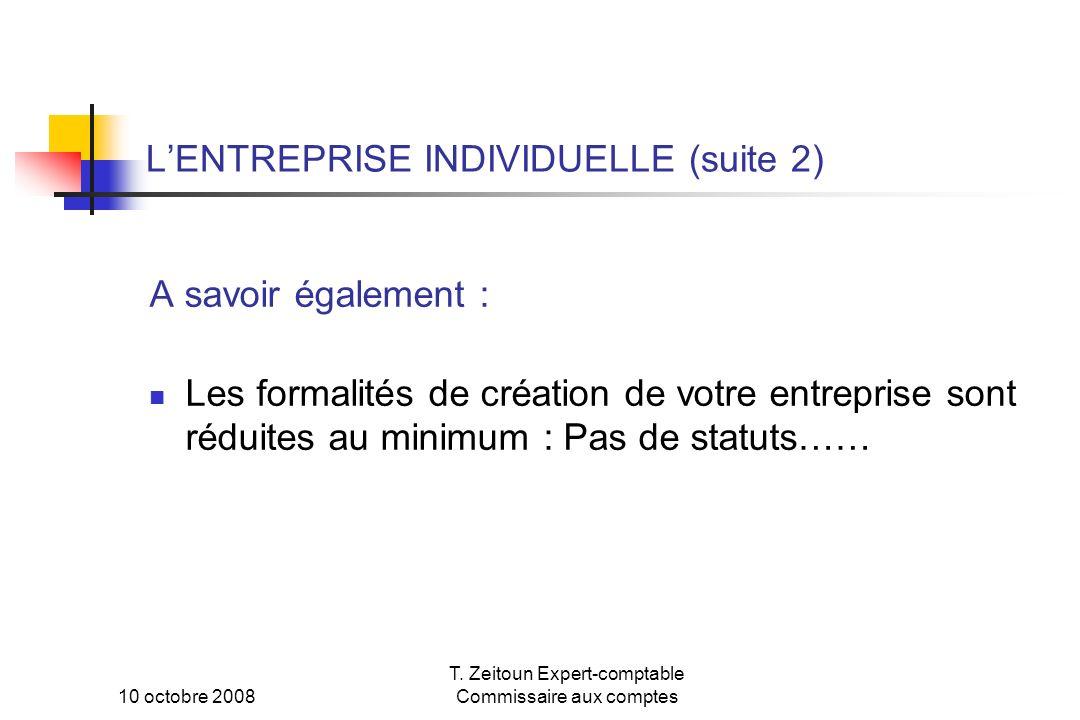 10 octobre 2008 T. Zeitoun Expert-comptable Commissaire aux comptes LENTREPRISE INDIVIDUELLE (suite 2) A savoir également : Les formalités de création