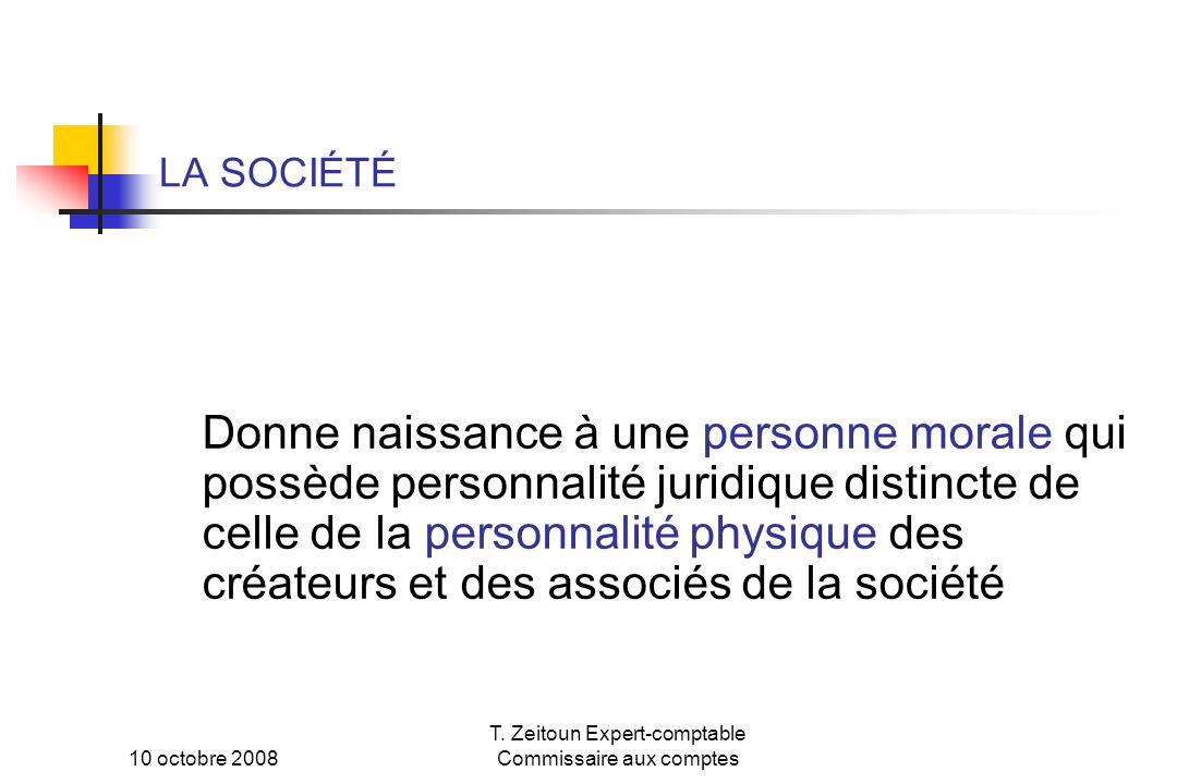 10 octobre 2008 T. Zeitoun Expert-comptable Commissaire aux comptes LA SOCIÉTÉ Donne naissance à une personne morale qui possède personnalité juridiqu
