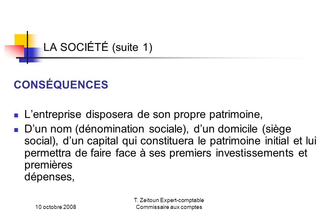 10 octobre 2008 T. Zeitoun Expert-comptable Commissaire aux comptes LA SOCIÉTÉ (suite 1) CONSÉQUENCES Lentreprise disposera de son propre patrimoine,