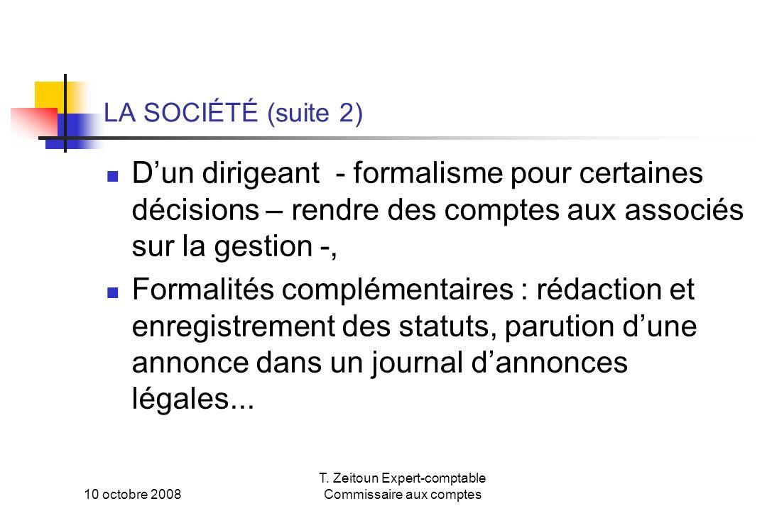 10 octobre 2008 T. Zeitoun Expert-comptable Commissaire aux comptes LA SOCIÉTÉ (suite 2) Dun dirigeant - formalisme pour certaines décisions – rendre