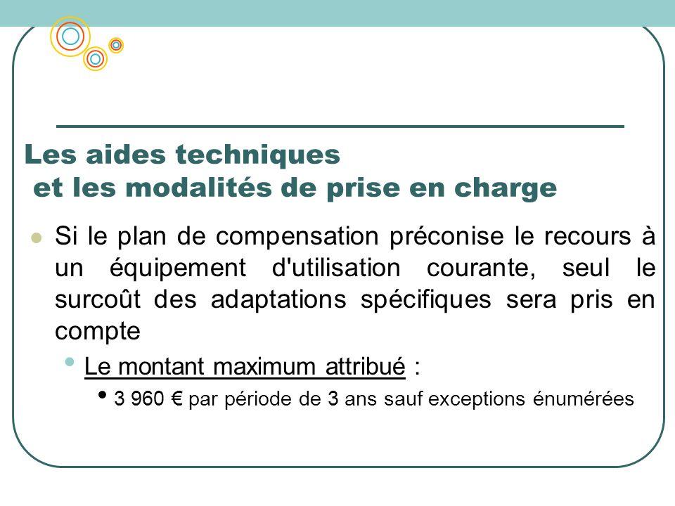 Les aides techniques et les modalités de prise en charge Si le plan de compensation préconise le recours à un équipement d'utilisation courante, seul