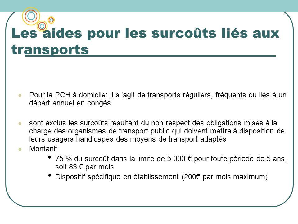 Les aides pour les surcoûts liés aux transports Pour la PCH à domicile: il s agit de transports réguliers, fréquents ou liés à un départ annuel en con