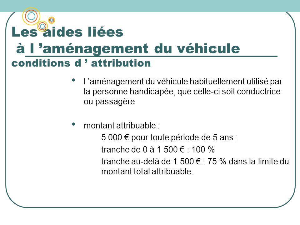Les aides liées à l aménagement du véhicule conditions d attribution l aménagement du véhicule habituellement utilisé par la personne handicapée, que