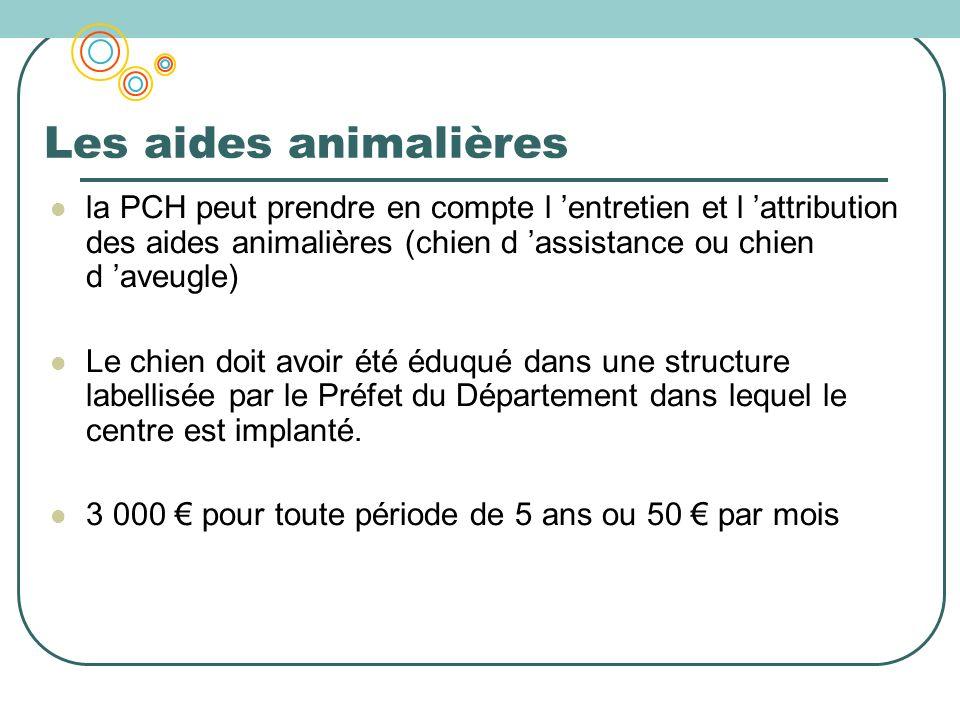 Les aides animalières la PCH peut prendre en compte l entretien et l attribution des aides animalières (chien d assistance ou chien d aveugle) Le chie