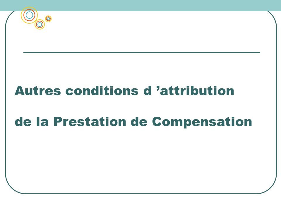 Autres conditions d attribution de la Prestation de Compensation