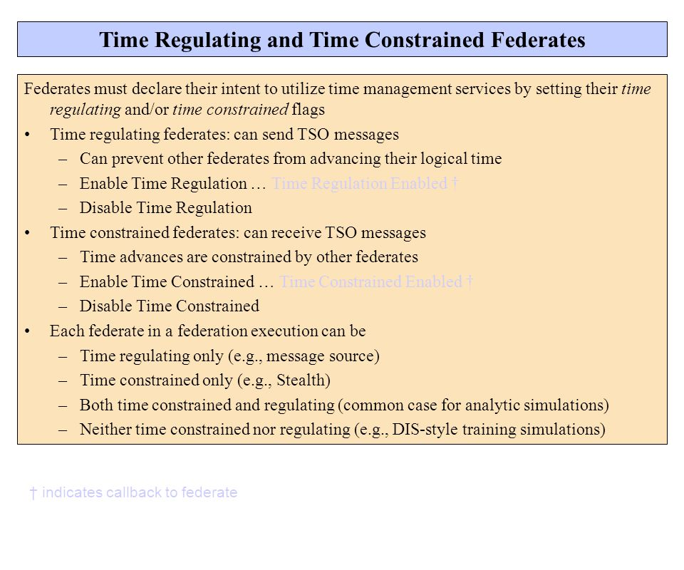 Time Regulating and Time Constrained Federates Federates must declare their intent to utilize time management services by setting their time regulatin