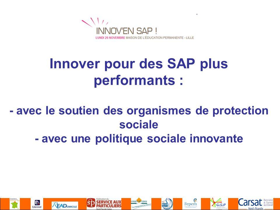Innover pour des SAP plus performants : - avec le soutien des organismes de protection sociale - avec une politique sociale innovante