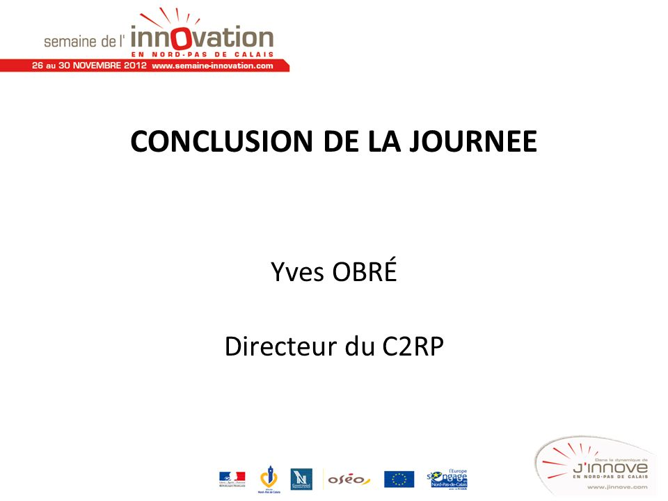 CONCLUSION DE LA JOURNEE Yves OBRÉ Directeur du C2RP