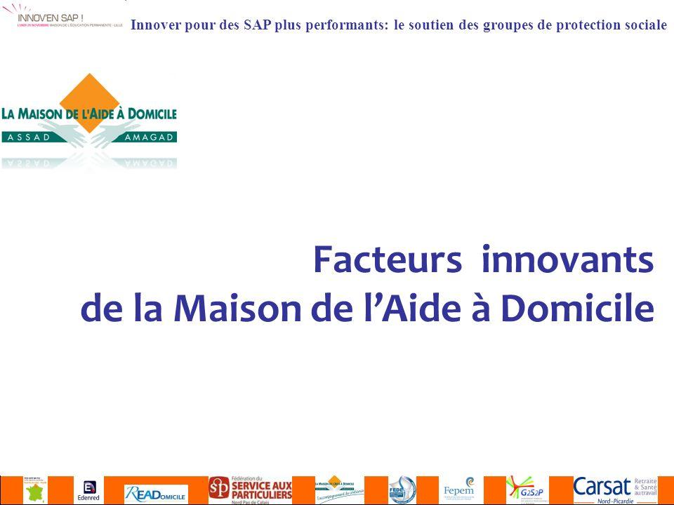 Innover pour des SAP plus performants: le soutien des groupes de protection sociale Facteurs innovants de la Maison de lAide à Domicile