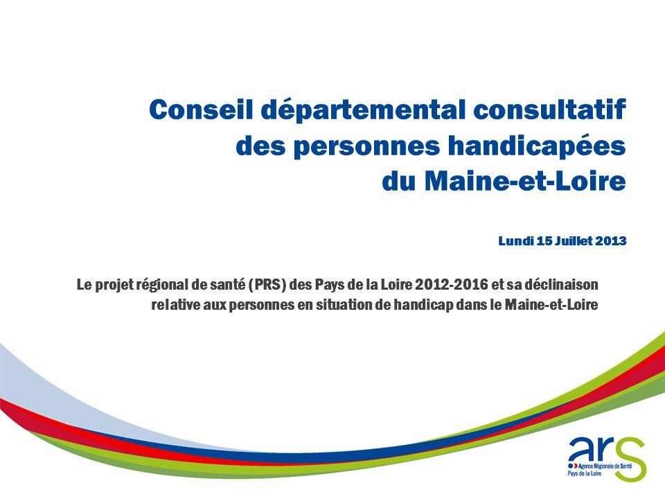 Conseil départemental consultatif des personnes handicapées du Maine-et-Loire Lundi 15 Juillet 2013 Le projet régional de santé (PRS) des Pays de la L