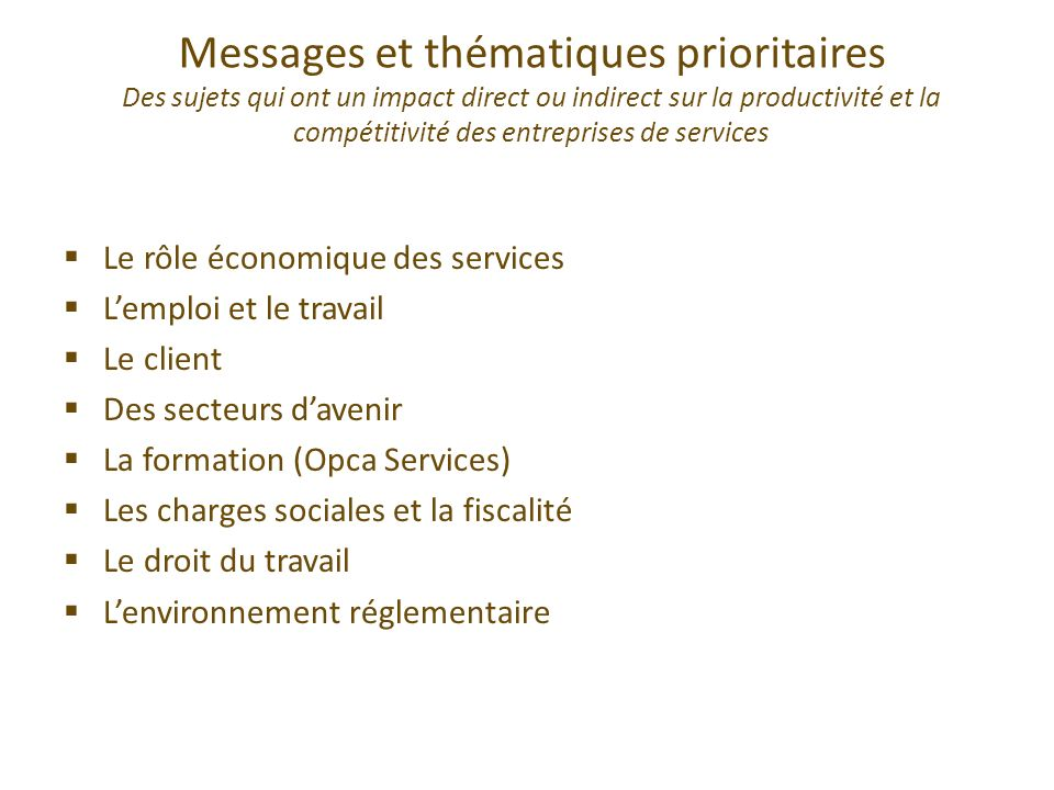 Messages et thématiques prioritaires Des sujets qui ont un impact direct ou indirect sur la productivité et la compétitivité des entreprises de servic