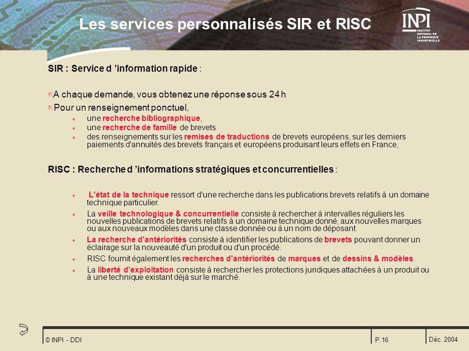 Déc. 2004 © INPI - DDIP.16 Les services personnalisés SIR et RISC SIR : Service d information rapide : ã A chaque demande, vous obtenez une réponse so