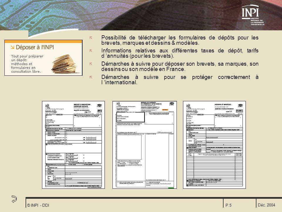 Déc. 2004 © INPI - DDIP.5 ã Possibilité de télécharger les formulaires de dépôts pour les brevets, marques et dessins & modèles. ã Informations relati