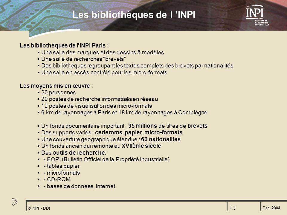 Déc. 2004 © INPI - DDIP.8 Les bibliothèques de l'INPI Paris : Une salle des marques et des dessins & modèles Une salle de recherches