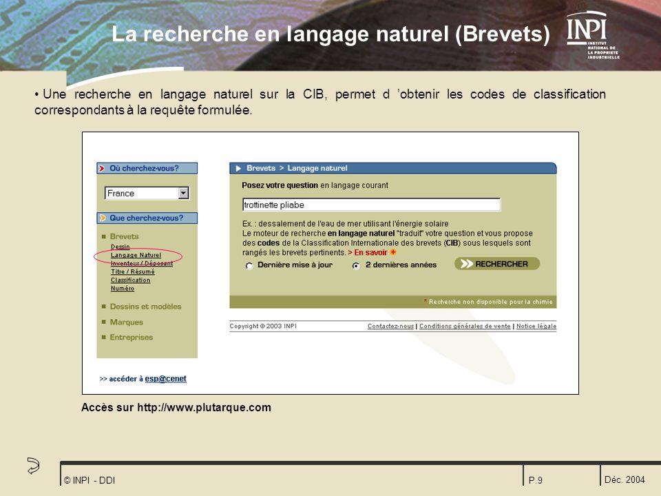 Déc. 2004 © INPI - DDIP.9 Une recherche en langage naturel sur la CIB, permet d obtenir les codes de classification correspondants à la requête formul