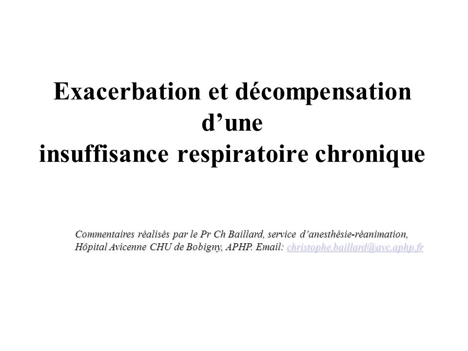 Exacerbation et décompensation dune insuffisance respiratoire chronique Commentaires réalisés par le Pr Ch Baillard, service danesthésie-réanimation,