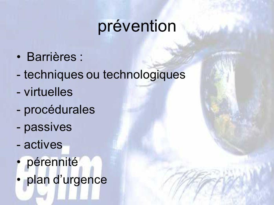 prévention Barrières : - techniques ou technologiques - virtuelles - procédurales - passives - actives pérennité plan durgence