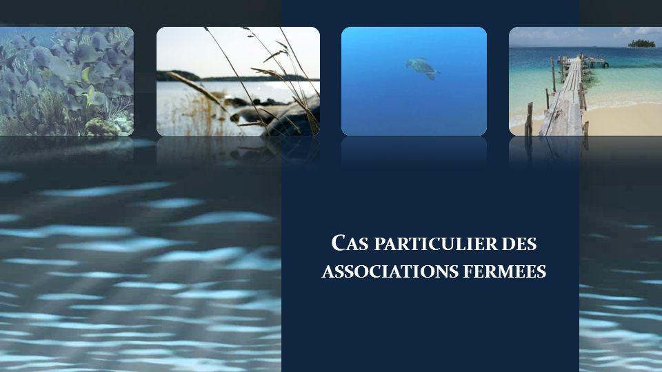 C AS PARTICULIER DES ASSOCIATIONS FERMEES
