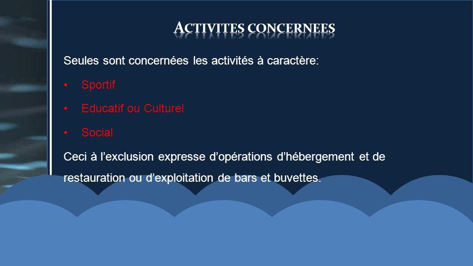 Seules sont concernées les activités à caractère: Sportif Educatif ou Culturel Social Ceci à lexclusion expresse dopérations dhébergement et de restau
