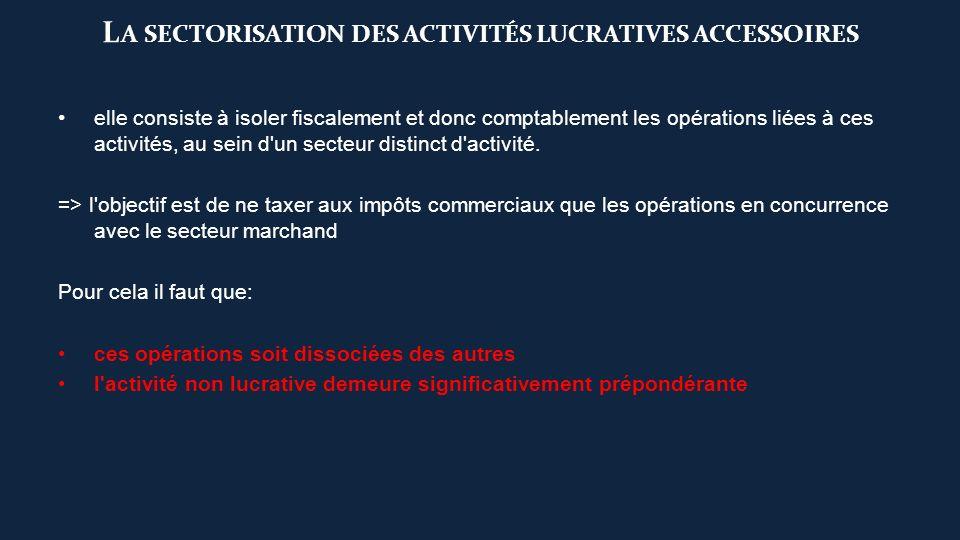 L A SECTORISATION DES ACTIVITÉS LUCRATIVES ACCESSOIRES elle consiste à isoler fiscalement et donc comptablement les opérations liées à ces activités,
