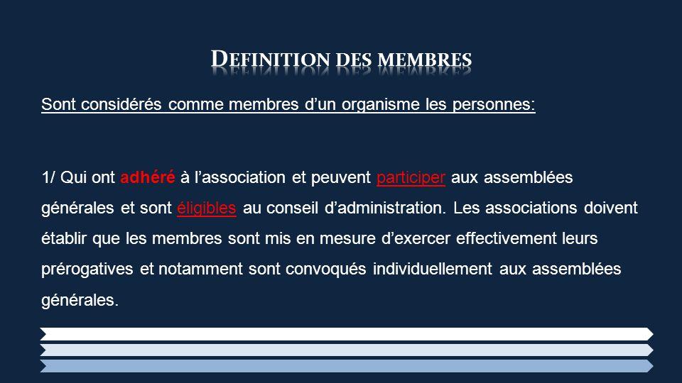 Sont considérés comme membres dun organisme les personnes: 1/ Qui ont adhéré à lassociation et peuvent participer aux assemblées générales et sont éli