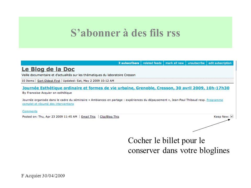 F Acquier 30/04/2009 Sabonner à des fils rss Une fois lu, les billets disparaissent mais vous pouvez les retrouver à laide du menu « display »