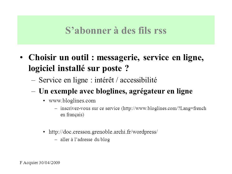 F Acquier 30/04/2009 Choisir un outil : messagerie, service en ligne, logiciel installé sur poste ? –Service en ligne : intérêt / accessibilité –Un ex
