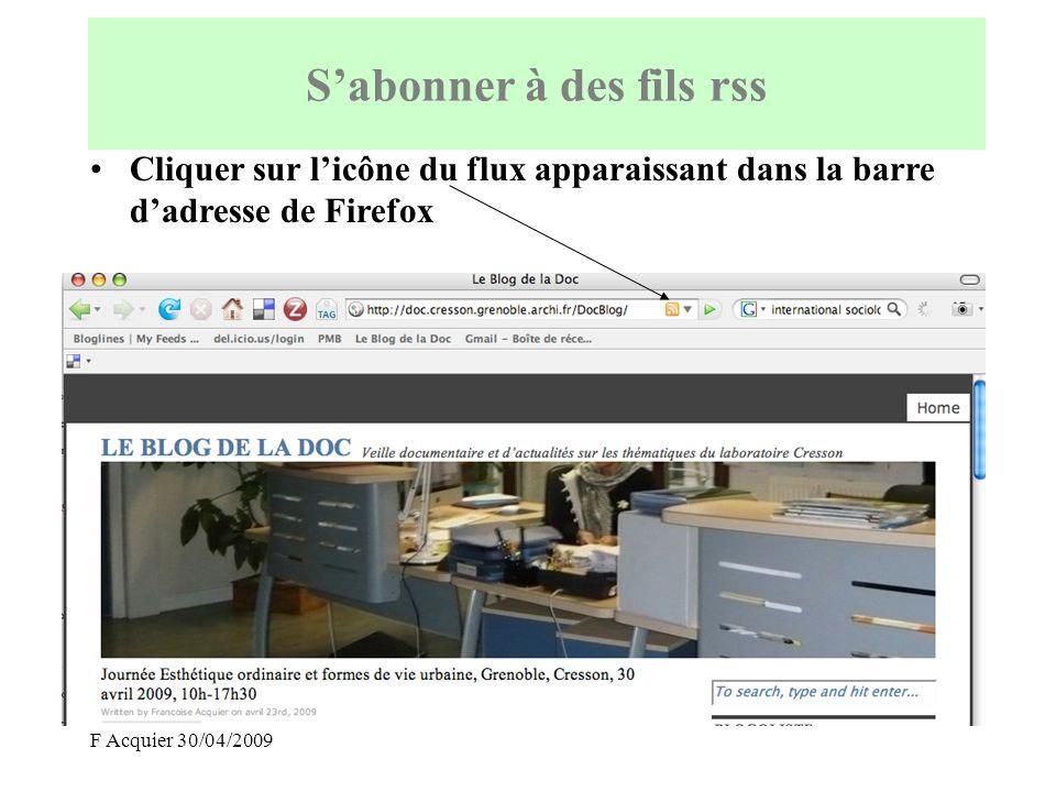 F Acquier 30/04/2009 Cliquer sur licône du flux apparaissant dans la barre dadresse de Firefox Sabonner à des fils rss