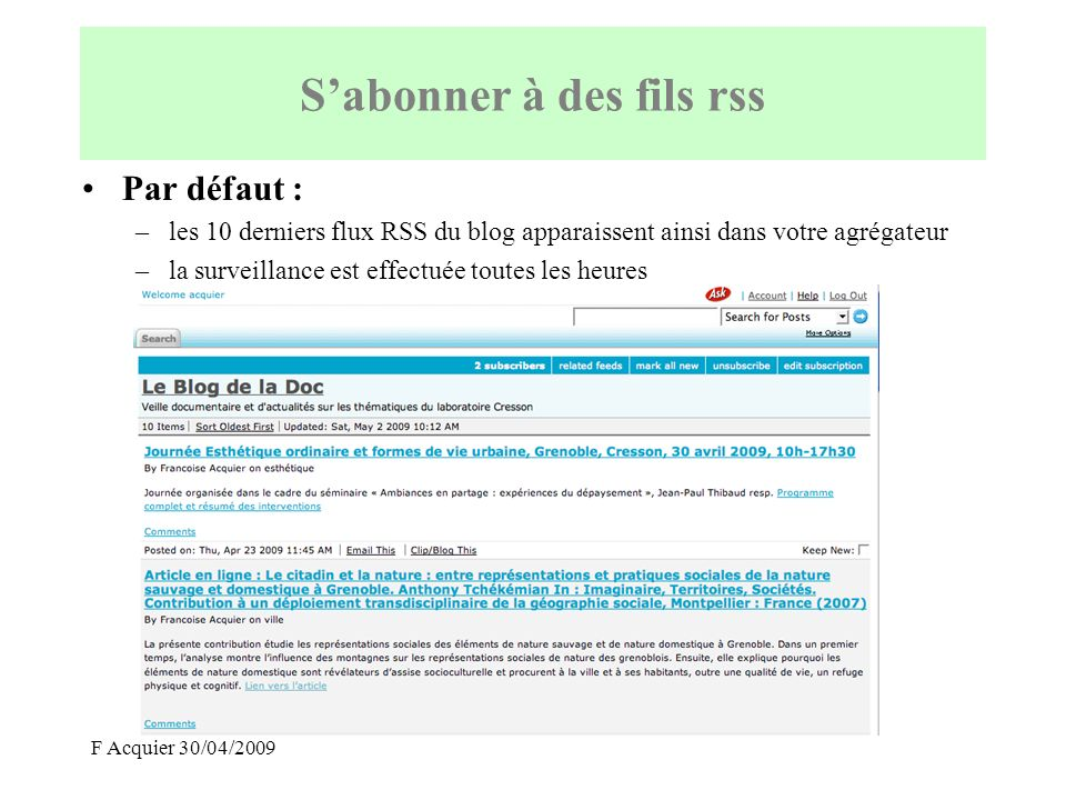 F Acquier 30/04/2009 Par défaut : –les 10 derniers flux RSS du blog apparaissent ainsi dans votre agrégateur –la surveillance est effectuée toutes les