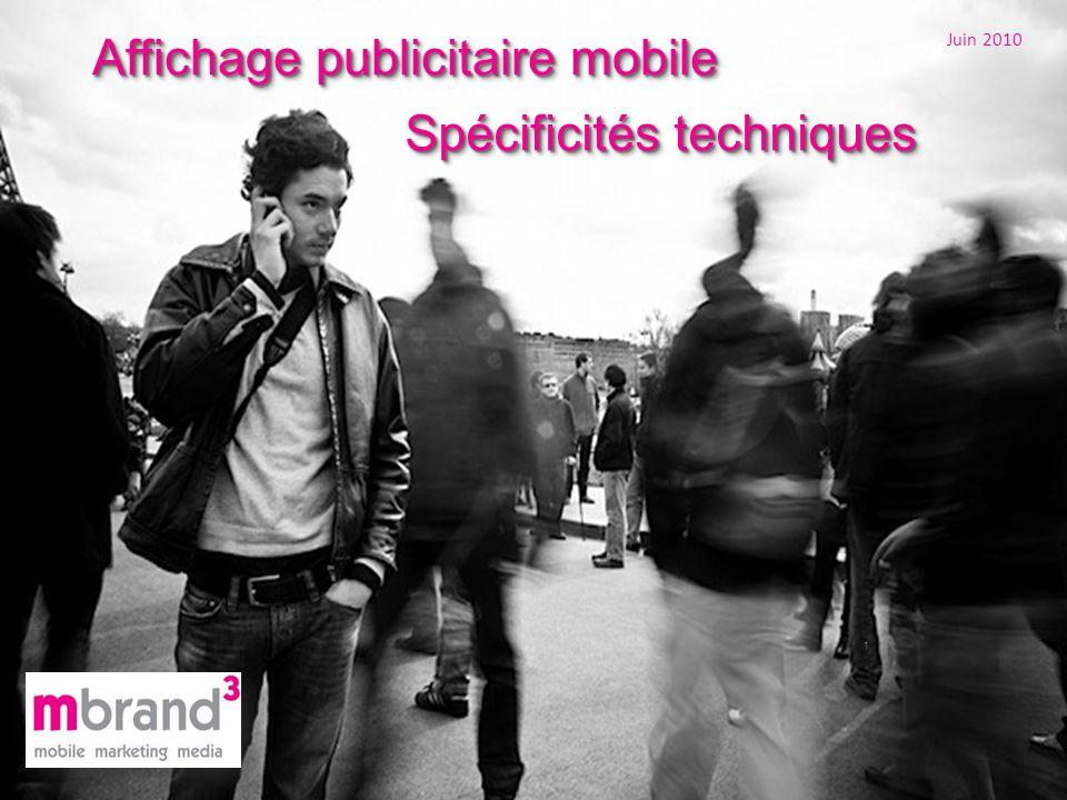 1 Juin 2010 Affichage publicitaire mobile Spécificités techniques