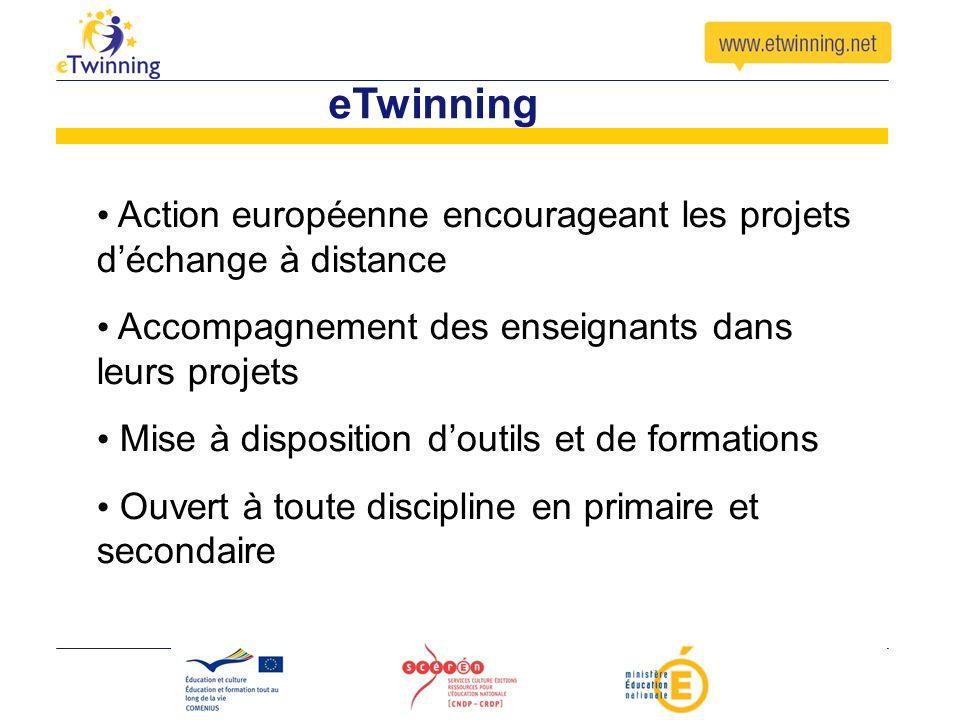 eTwinning Action européenne encourageant les projets déchange à distance Accompagnement des enseignants dans leurs projets Mise à disposition doutils
