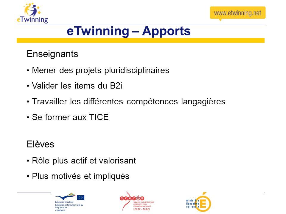 eTwinning – Apports Enseignants Mener des projets pluridisciplinaires Valider les items du B2i Travailler les différentes compétences langagières Se f