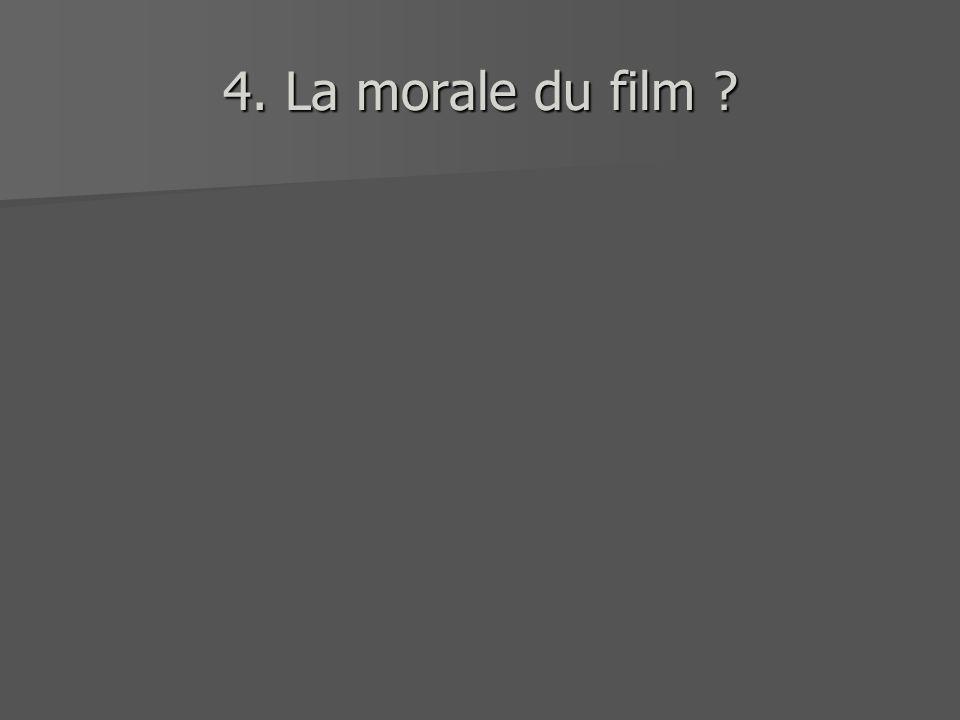 4. La morale du film ?