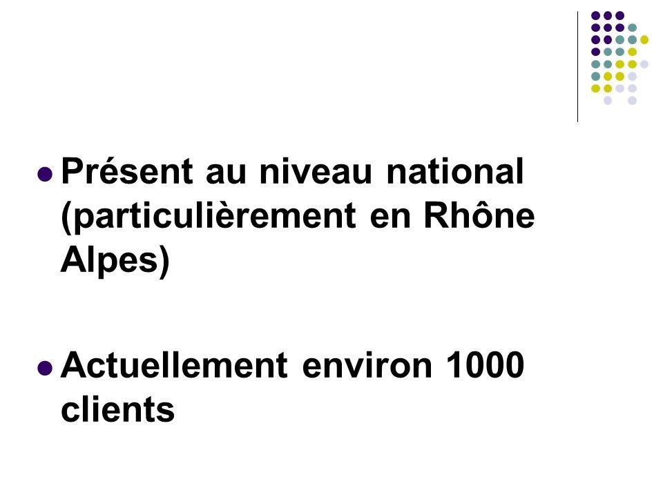 Présent au niveau national (particulièrement en Rhône Alpes) Actuellement environ 1000 clients