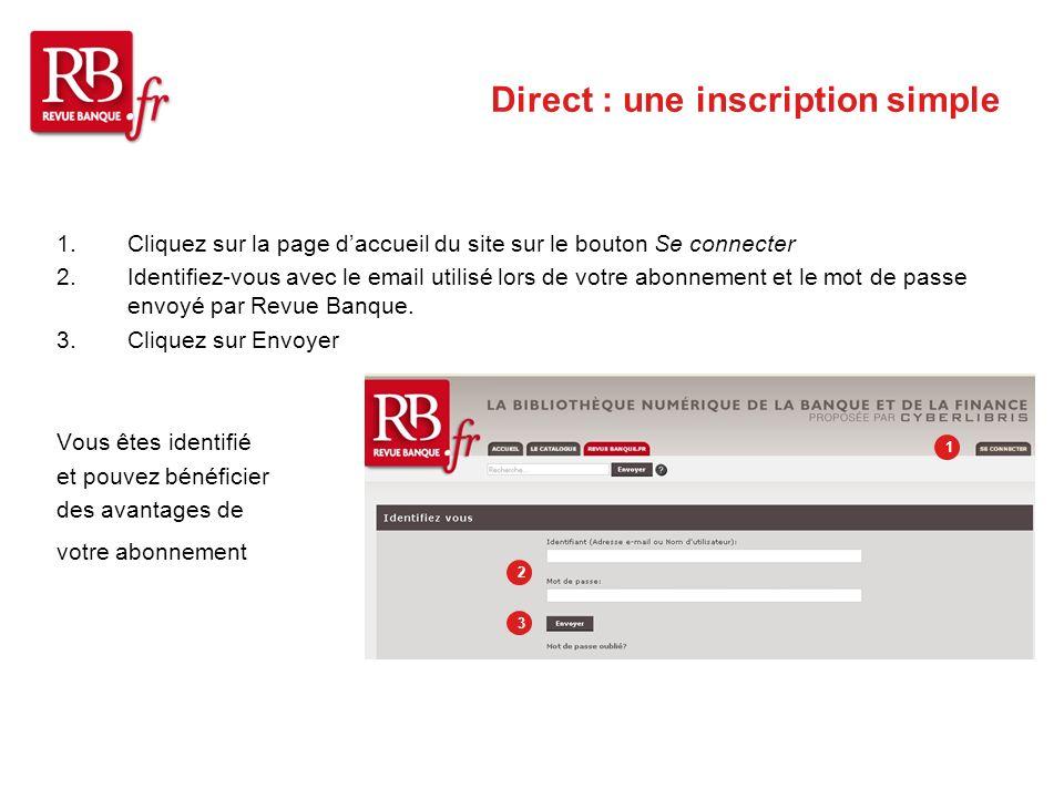 Direct : une inscription simple 1.Cliquez sur la page daccueil du site sur le bouton Se connecter 2.Identifiez-vous avec le email utilisé lors de votre abonnement et le mot de passe envoyé par Revue Banque.