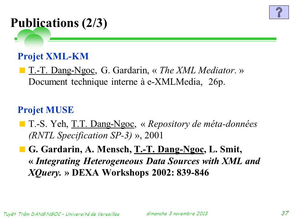 dimanche 3 novembre 2013 Tuyêt Trâm DANG NGOC - Université de Versailles 37 Publications (2/3) Projet XML-KM T.-T. Dang-Ngoc, G. Gardarin, « The XML M