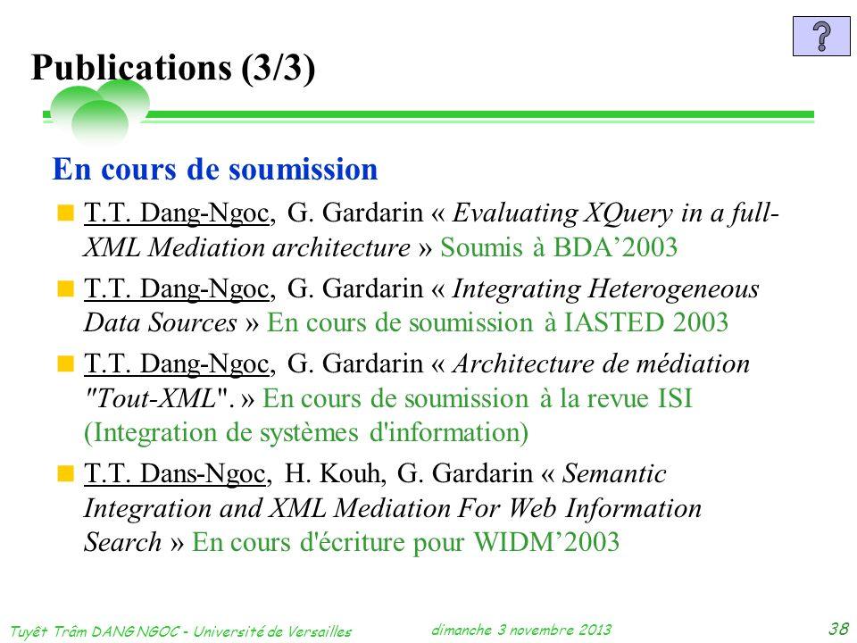 dimanche 3 novembre 2013 Tuyêt Trâm DANG NGOC - Université de Versailles 38 Publications (3/3) En cours de soumission T.T. Dang-Ngoc, G. Gardarin « Ev
