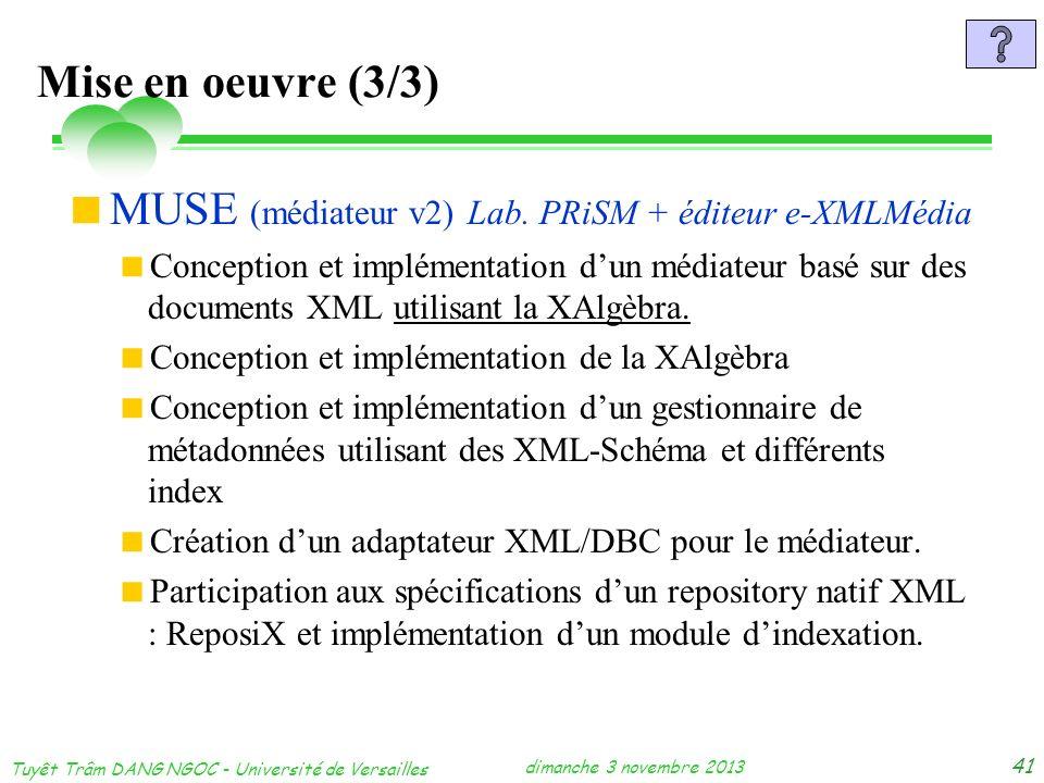 dimanche 3 novembre 2013 Tuyêt Trâm DANG NGOC - Université de Versailles 41 Mise en oeuvre (3/3) MUSE (médiateur v2) Lab. PRiSM + éditeur e-XMLMédia C