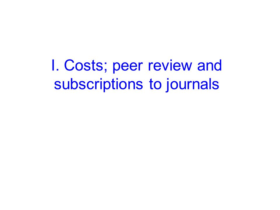 I. Costs; peer review and subscriptions to journals