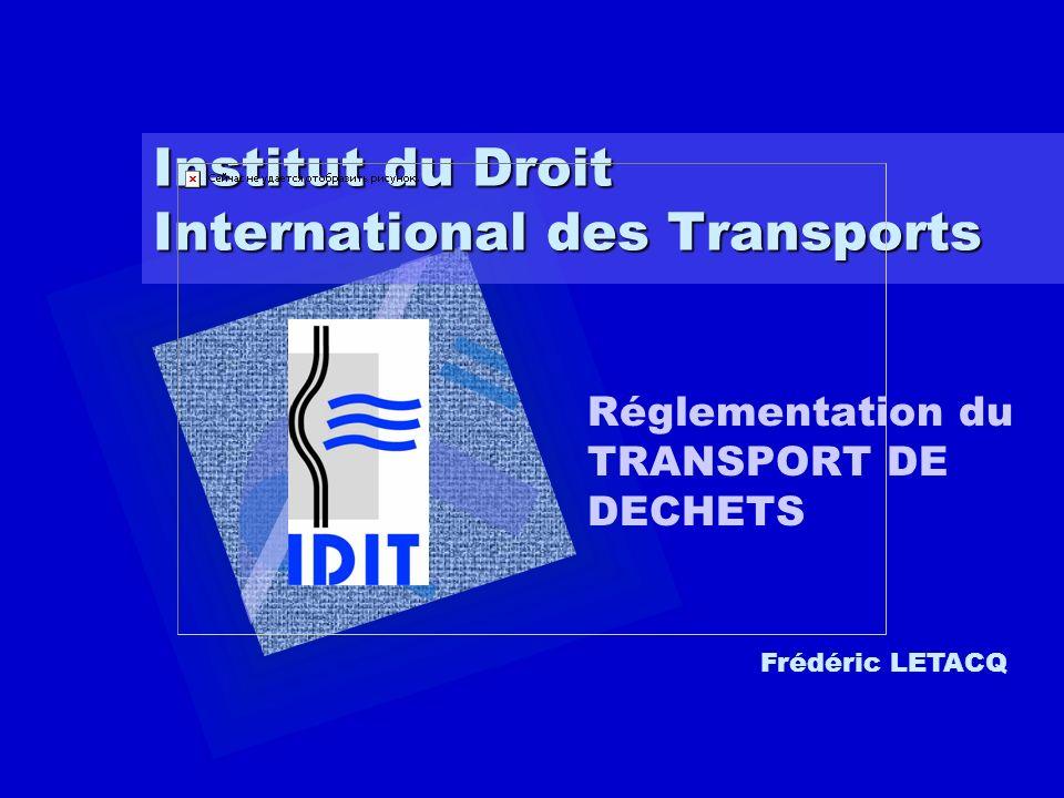 Frédéric LETACQ - IDIT Transport de déchets Plan : –Réglementation nationale –Code de lenvironnement –Décret 19 août 1977 –Décret 30 juillet 1998 –Arrêté ADR … –Réglementation internationale –Convention de Bâle –Règlement CEE 1er février 1993 …