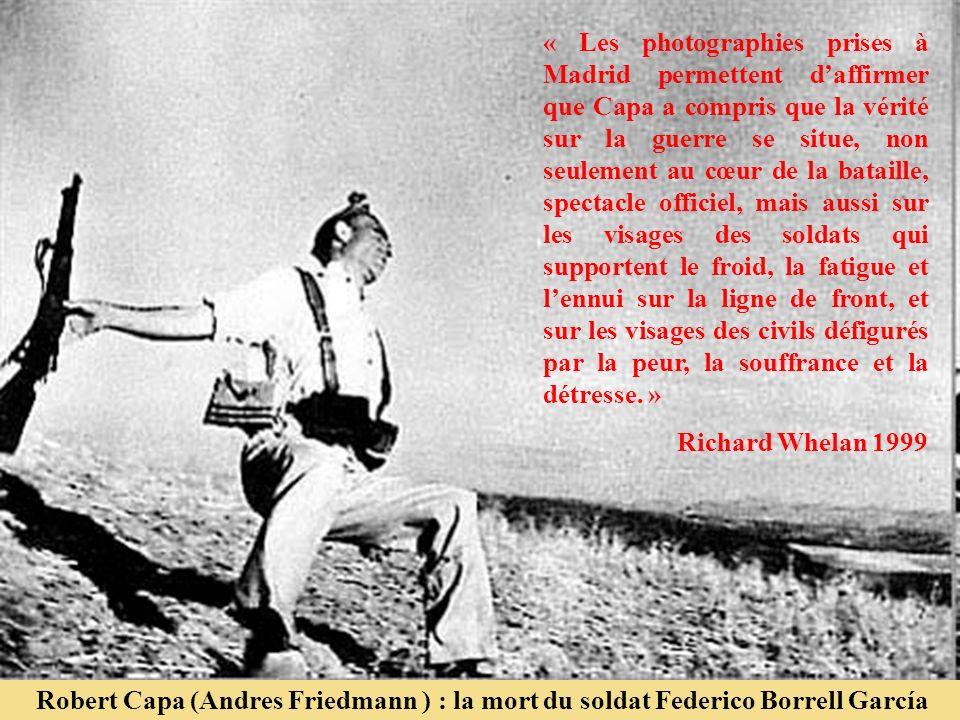 Robert Capa (Andres Friedmann ) : la mort du soldat Federico Borrell García « Les photographies prises à Madrid permettent daffirmer que Capa a compri