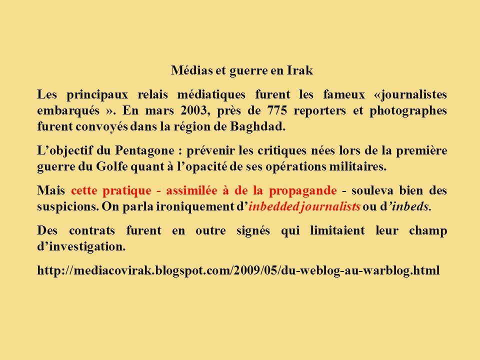 Médias et guerre en Irak Les principaux relais médiatiques furent les fameux «journalistes embarqués ». En mars 2003, près de 775 reporters et photogr